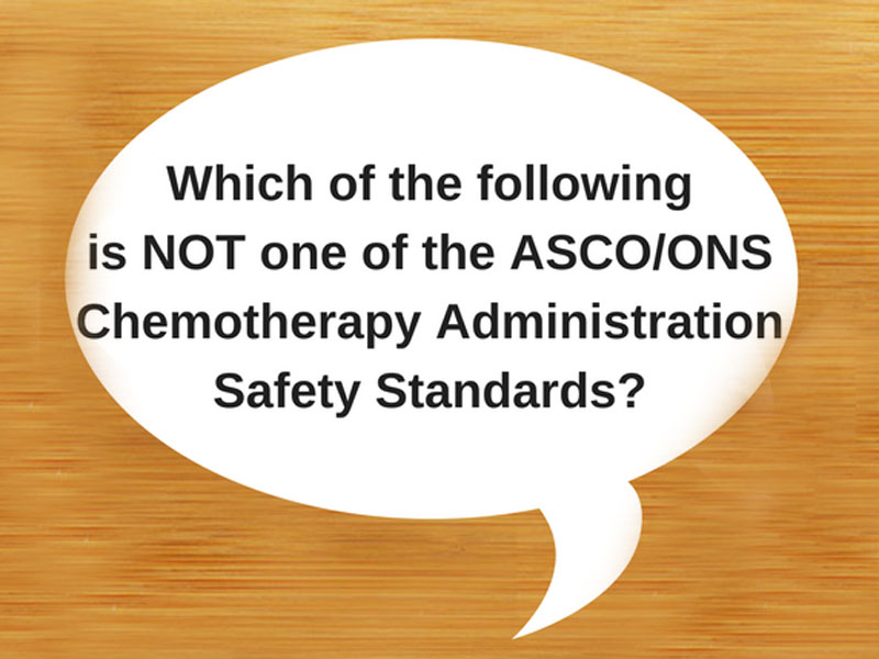 Which Is Not an ASCO/ONS Chemotherapy Safety Standard?
