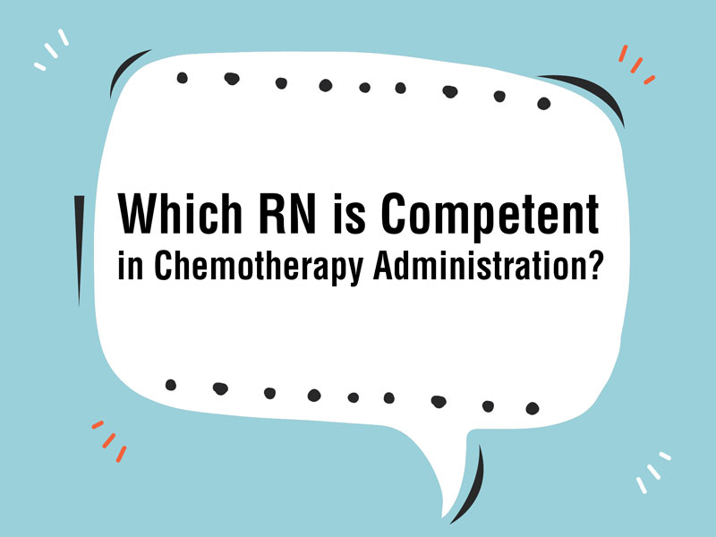 Which RN is Competent in Chemotherapy Administration?