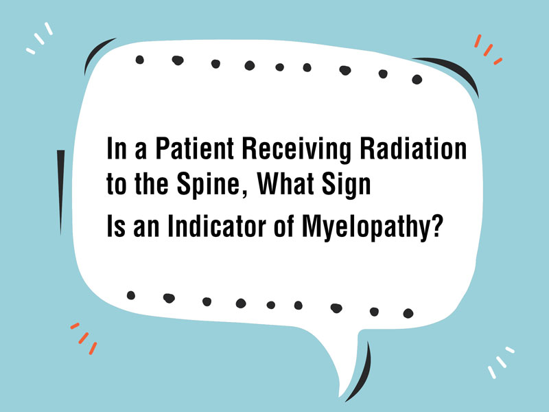 In a Patient Receiving Radiation to the Spine, What Sign Is an Indicator of Myelopathy?